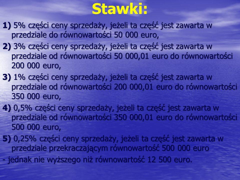 Stawki: 1) 5% części ceny sprzedaży, jeżeli ta część jest zawarta w przedziale do równowartości 50 000 euro, 2) 3% części ceny sprzedaży, jeżeli ta cz