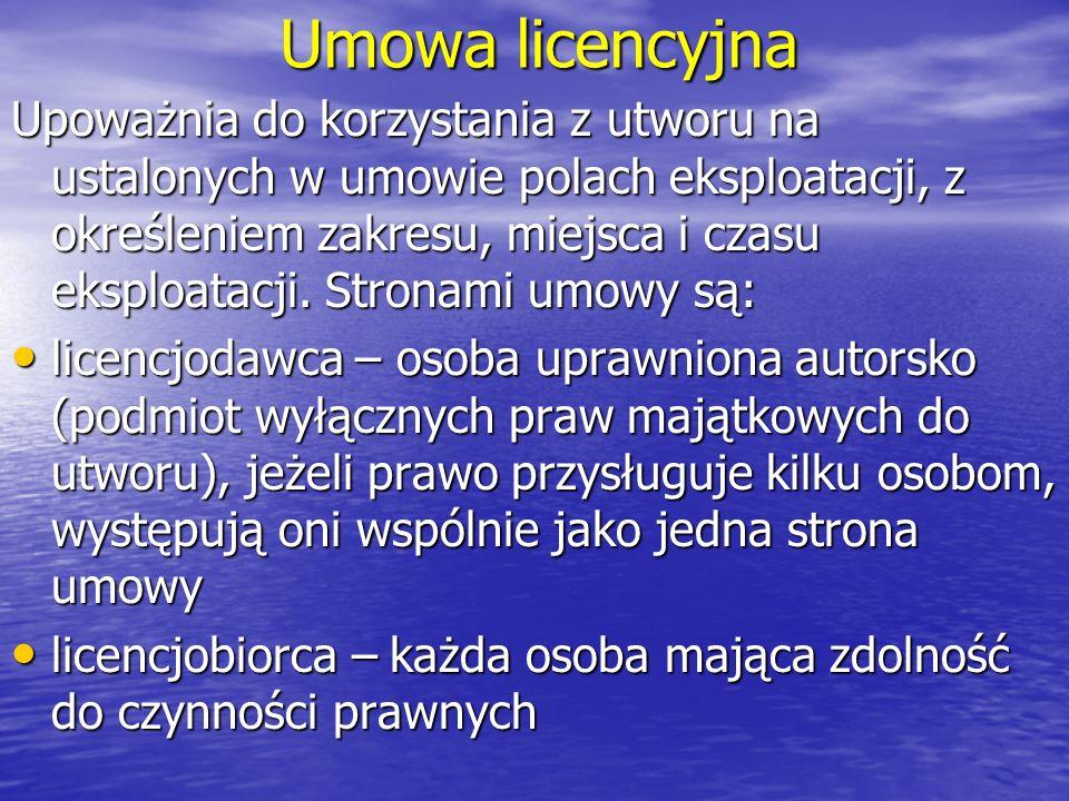 Umowa licencyjna Upoważnia do korzystania z utworu na ustalonych w umowie polach eksploatacji, z określeniem zakresu, miejsca i czasu eksploatacji. St