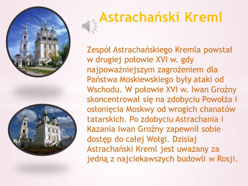 Zespół Astrachańskiego Kremla powstał w drugiej połowie XVI w.