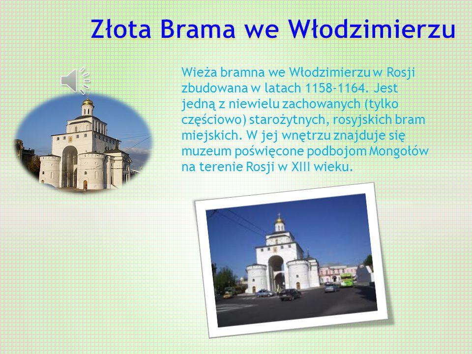 Wieża bramna we Włodzimierzu w Rosji zbudowana w latach 1158-1164.