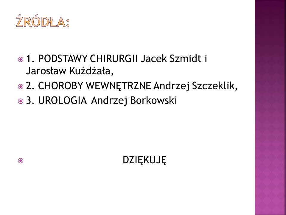 1. PODSTAWY CHIRURGII Jacek Szmidt i Jarosław Kużdżała, 2. CHOROBY WEWNĘTRZNE Andrzej Szczeklik, 3. UROLOGIA Andrzej Borkowski DZIĘKUJĘ