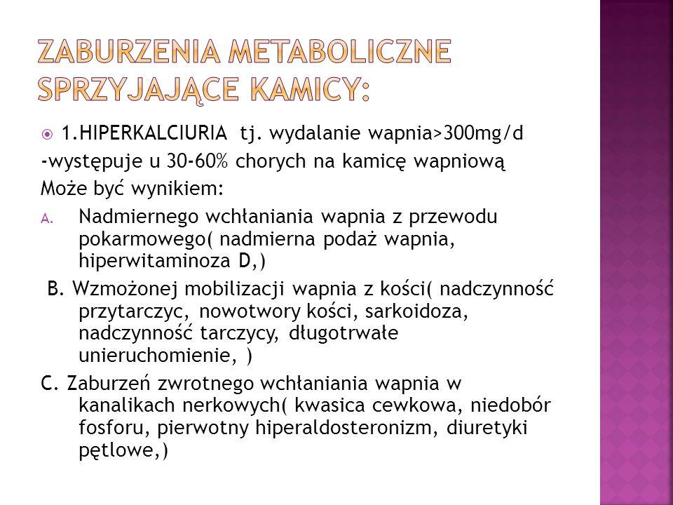 2.HIPERURYKOZURIA- wydalanie kwasu moczowego >750mg/d Może być wynikiem: A.