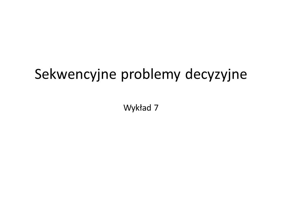 Sekwencyjne problemy decyzyjne Wykład 7