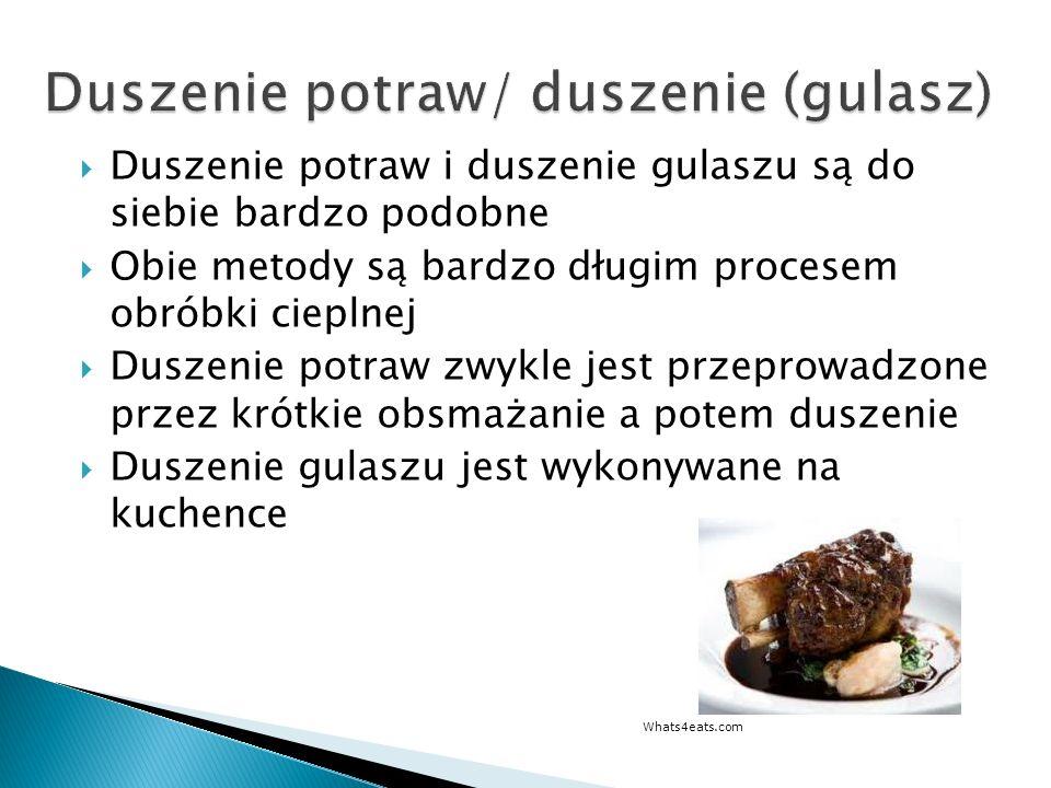 Duszenie potraw i duszenie gulaszu są do siebie bardzo podobne Obie metody są bardzo długim procesem obróbki cieplnej Duszenie potraw zwykle jest prze