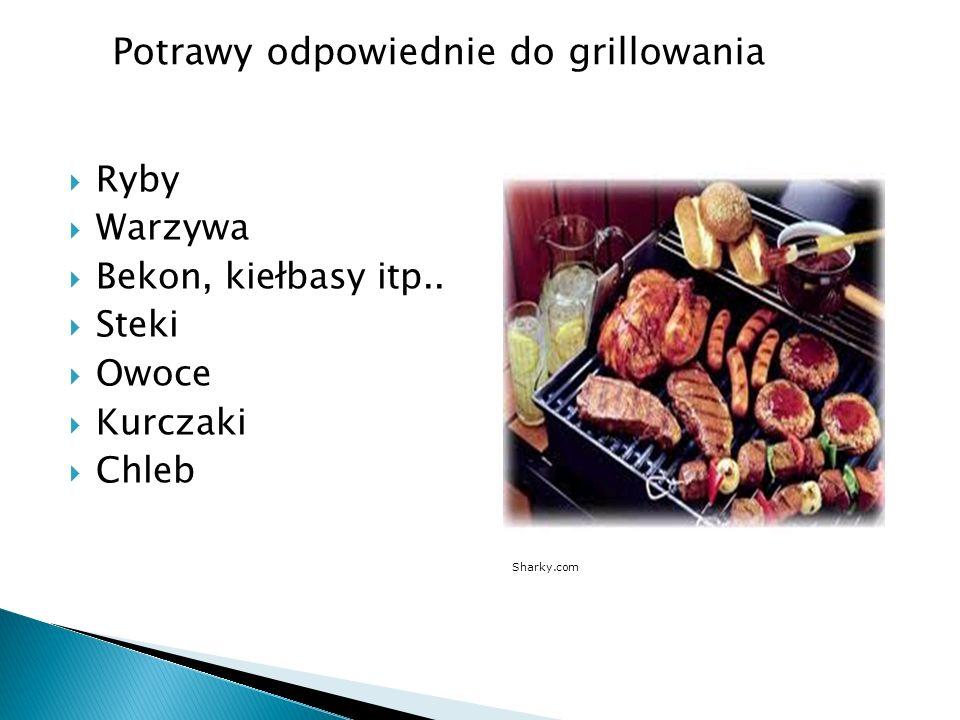 Ryby Warzywa Bekon, kiełbasy itp.. Steki Owoce Kurczaki Chleb Sharky.com Potrawy odpowiednie do grillowania
