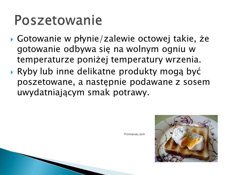 Gotowanie w płynie/zalewie octowej takie, że gotowanie odbywa się na wolnym ogniu w temperaturze poniżej temperatury wrzenia. Ryby lub inne delikatne