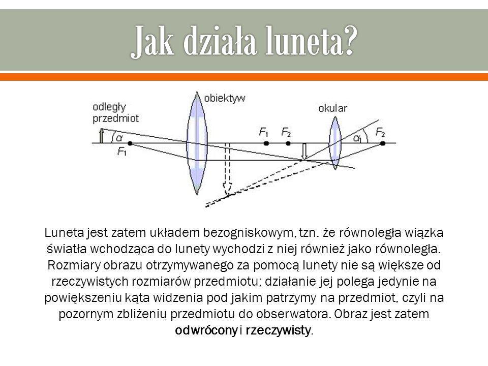 Luneta jest zatem układem bezogniskowym, tzn. że równoległa wiązka światła wchodząca do lunety wychodzi z niej również jako równoległa. Rozmiary obraz