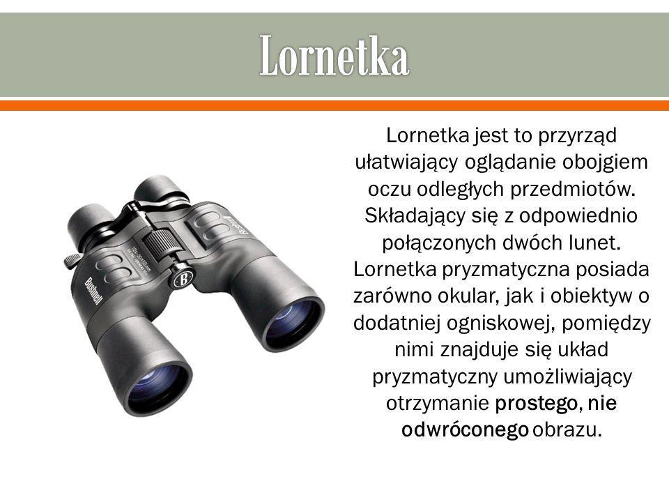 Lornetka jest to przyrząd ułatwiający oglądanie obojgiem oczu odległych przedmiotów. Składający się z odpowiednio połączonych dwóch lunet. Lornetka pr
