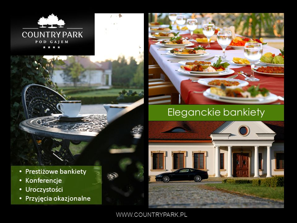 WWW.COUNTRYPARK.PL Prestiżowe bankiety Konferencje Uroczystości Przyjęcia okazjonalne Eleganckie bankiety