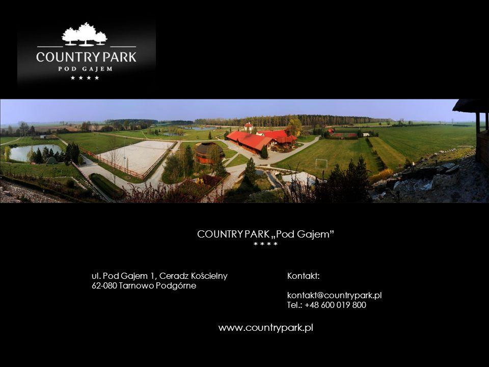 COUNTRY PARK Pod Gajem * * ul. Pod Gajem 1, Ceradz Kościelny Kontakt: 62-080 Tarnowo Podgórne kontakt@countrypark.pl Tel.: +48 600 019 800 www.country
