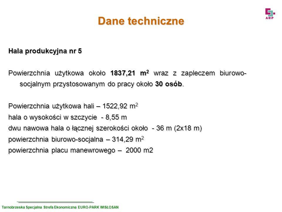 Dane techniczne Hala produkcyjna nr 5 Powierzchnia użytkowa około 1837,21 m 2 wraz z zapleczem biurowo- socjalnym przystosowanym do pracy około 30 osó