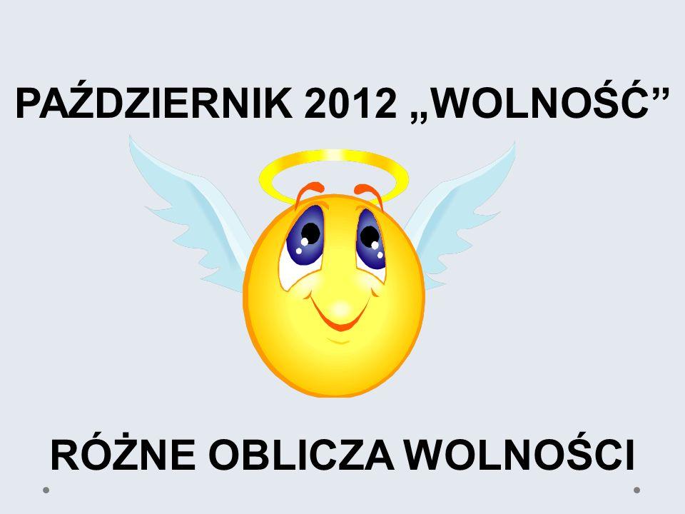 PAŹDZIERNIK 2012 WOLNOŚĆ RÓŻNE OBLICZA WOLNOŚCI