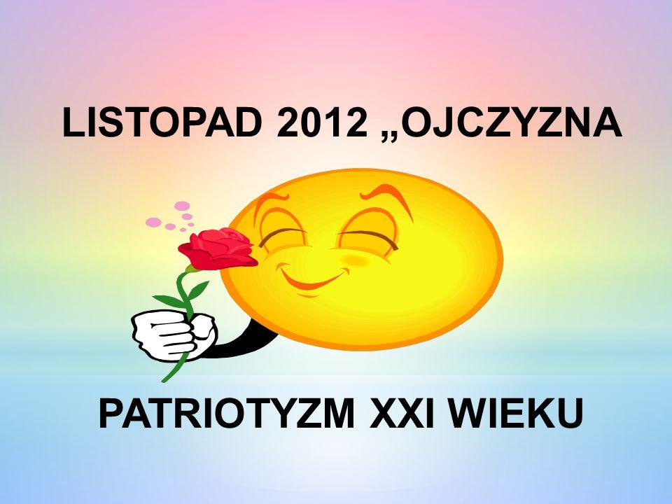 LISTOPAD 2012 OJCZYZNA PATRIOTYZM XXI WIEKU