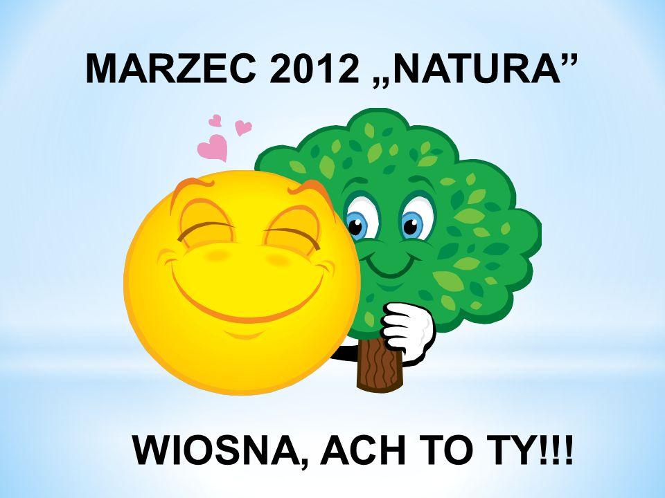 MARZEC 2012 NATURA WIOSNA, ACH TO TY!!!