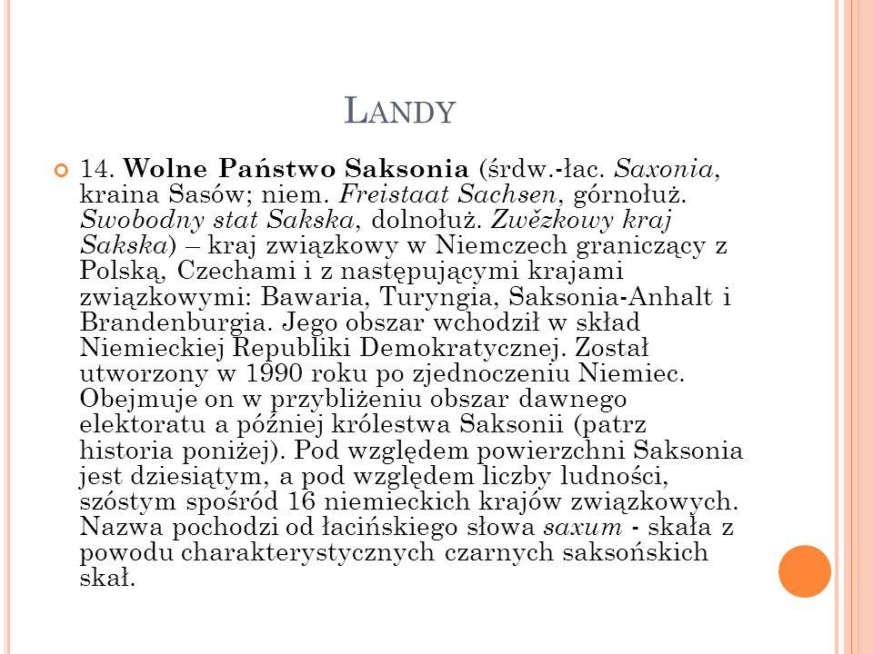 L ANDY 14. Wolne Państwo Saksonia (śrdw.-łac. Saxonia, kraina Sasów; niem. Freistaat Sachsen, górnołuż. Swobodny stat Sakska, dolnołuż. Zwězkowy kraj