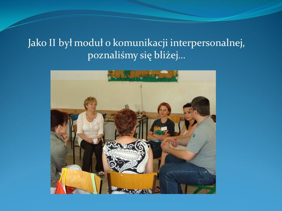 Jako II był moduł o komunikacji interpersonalnej, poznaliśmy się bliżej…