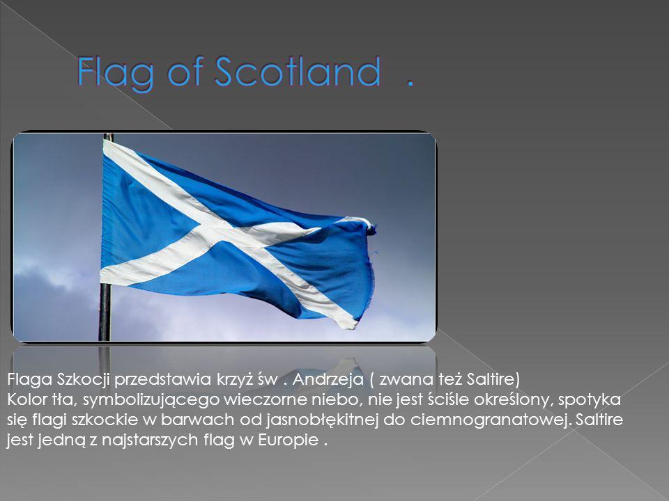 Flaga Szkocji przedstawia krzyż św. Andrzeja ( zwana też Saltire) Kolor tła, symbolizującego wieczorne niebo, nie jest ściśle określony, spotyka się f