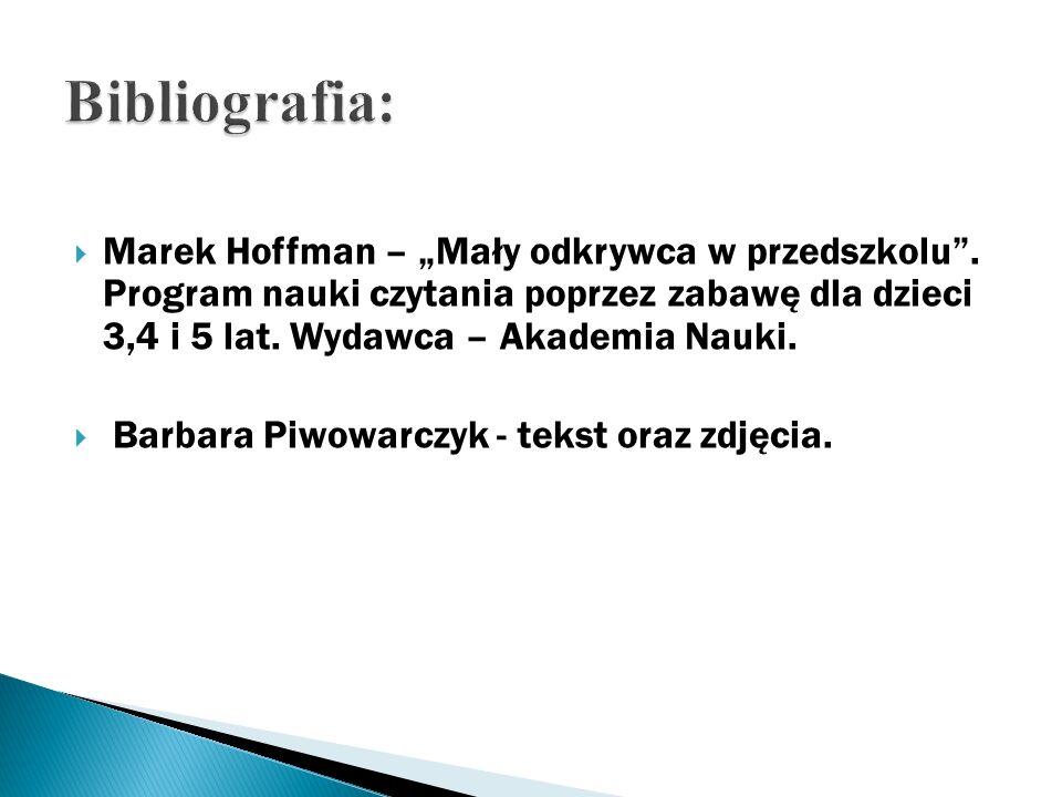 Marek Hoffman – Mały odkrywca w przedszkolu. Program nauki czytania poprzez zabawę dla dzieci 3,4 i 5 lat. Wydawca – Akademia Nauki. Barbara Piwowarcz