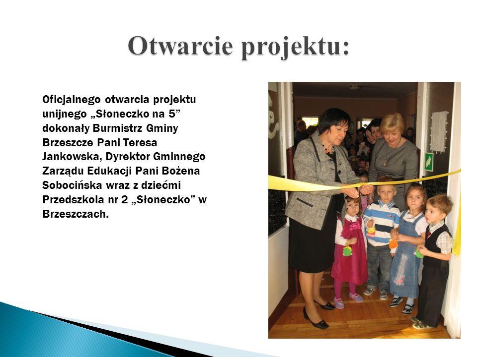 Oficjalnego otwarcia projektu unijnego Słoneczko na 5 dokonały Burmistrz Gminy Brzeszcze Pani Teresa Jankowska, Dyrektor Gminnego Zarządu Edukacji Pan
