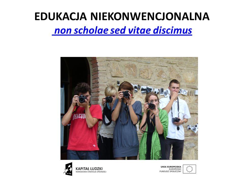 EDUKACJA NIEKONWENCJONALNA non scholae sed vitae discimus non scholae sed vitae discimus