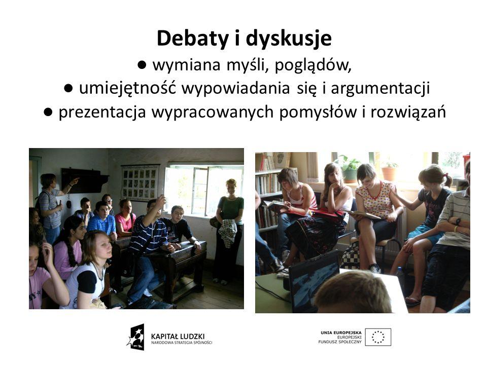 Debaty i dyskusje wymiana myśli, poglądów, umiejętność wypowiadania się i argumentacji prezentacja wypracowanych pomysłów i rozwiązań
