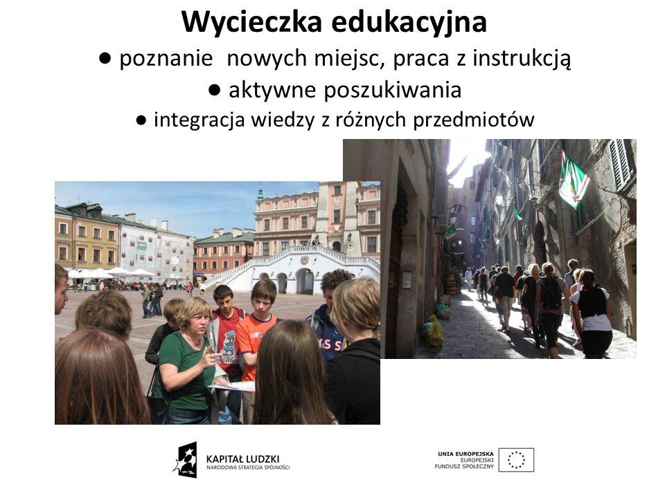 Wycieczka edukacyjna poznanie nowych miejsc, praca z instrukcją aktywne poszukiwania integracja wiedzy z różnych przedmiotów