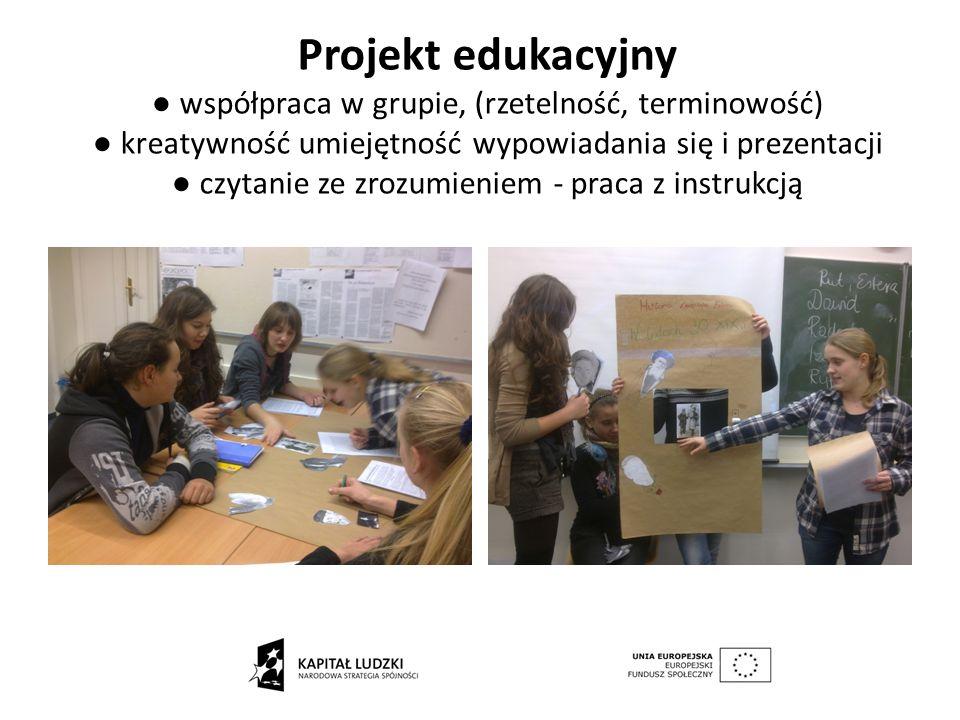 Projekt edukacyjny współpraca w grupie, (rzetelność, terminowość) kreatywność umiejętność wypowiadania się i prezentacji czytanie ze zrozumieniem - praca z instrukcją
