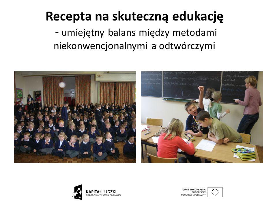 Recepta na skuteczną edukację - umiejętny balans między metodami niekonwencjonalnymi a odtwórczymi