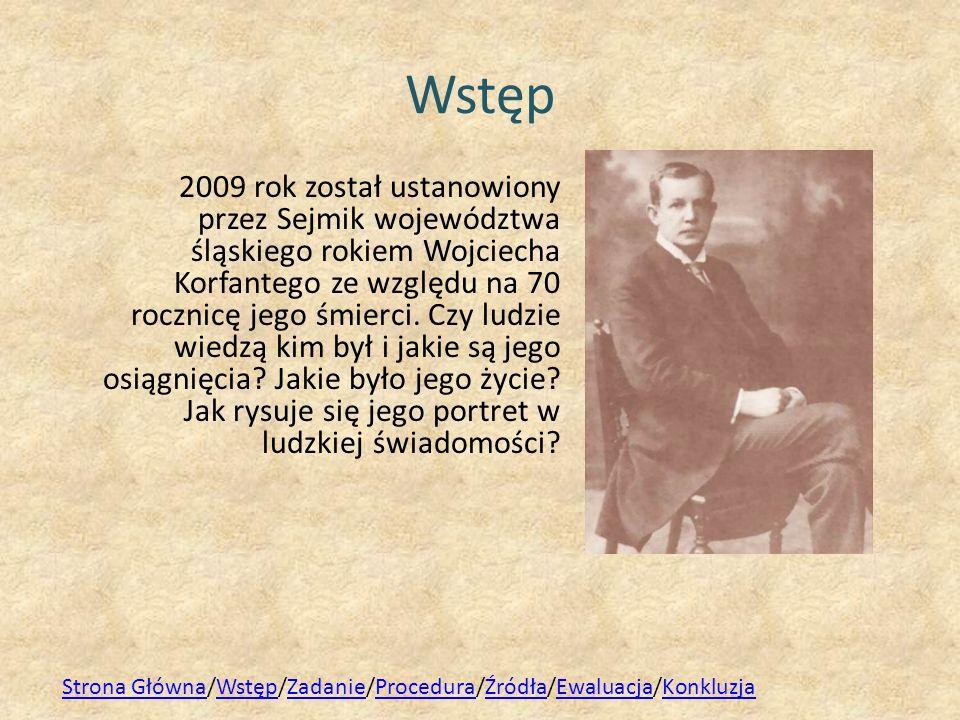 Wstęp 2009 rok został ustanowiony przez Sejmik województwa śląskiego rokiem Wojciecha Korfantego ze względu na 70 rocznicę jego śmierci. Czy ludzie wi