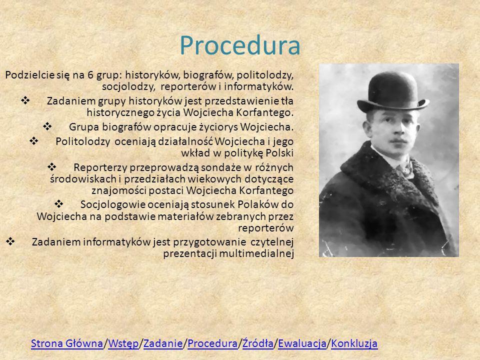 Procedura Podzielcie się na 6 grup: historyków, biografów, politolodzy, socjolodzy, reporterów i informatyków. Zadaniem grupy historyków jest przedsta
