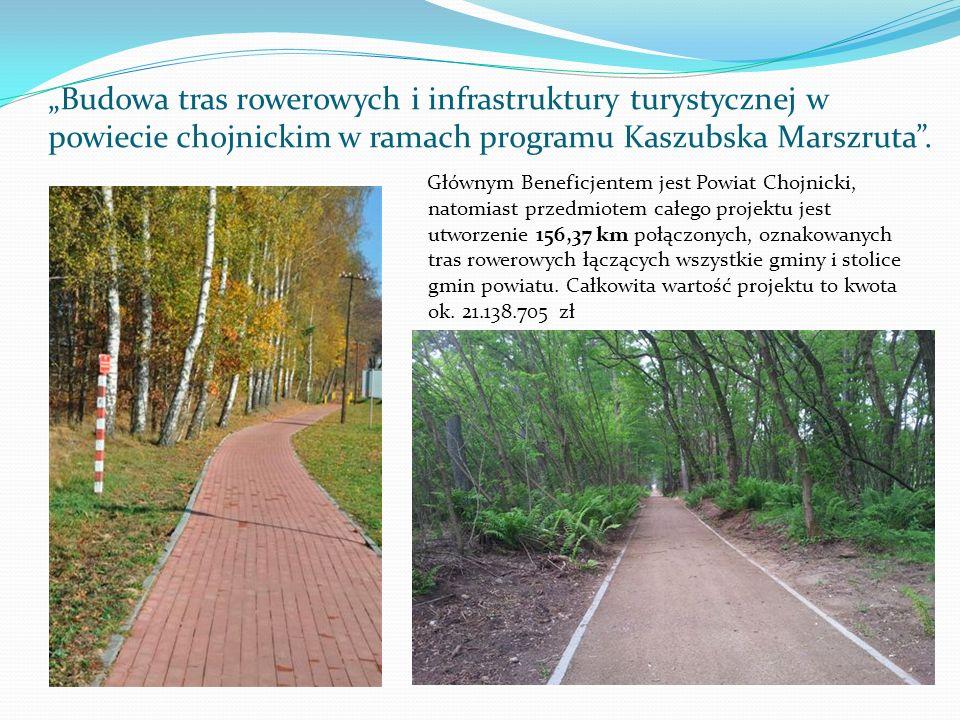 Budowa tras rowerowych i infrastruktury turystycznej w powiecie chojnickim w ramach programu Kaszubska Marszruta. Głównym Beneficjentem jest Powiat Ch