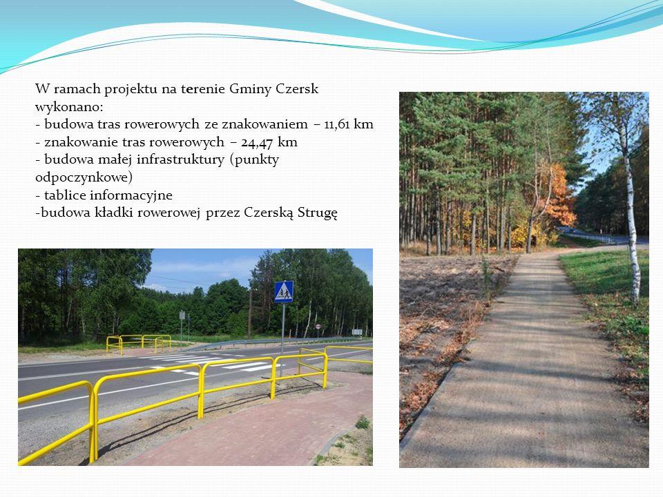 W ramach projektu na terenie Gminy Czersk wykonano: - budowa tras rowerowych ze znakowaniem – 11,61 km - znakowanie tras rowerowych – 24,47 km - budow