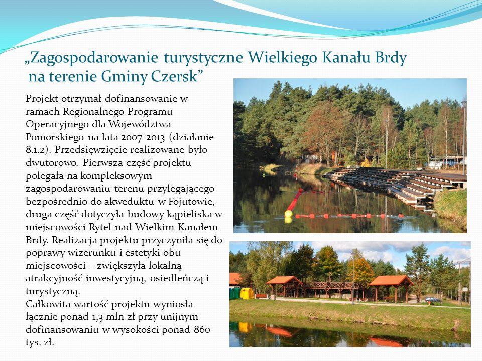 Zagospodarowanie turystyczne Wielkiego Kanału Brdy na terenie Gminy Czersk Projekt otrzymał dofinansowanie w ramach Regionalnego Programu Operacyjnego