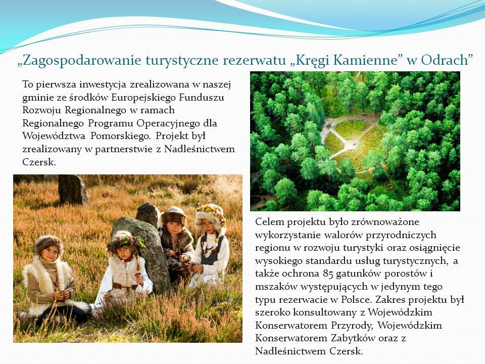 Zagospodarowanie turystyczne rezerwatu Kręgi Kamienne w Odrach To pierwsza inwestycja zrealizowana w naszej gminie ze środków Europejskiego Funduszu R