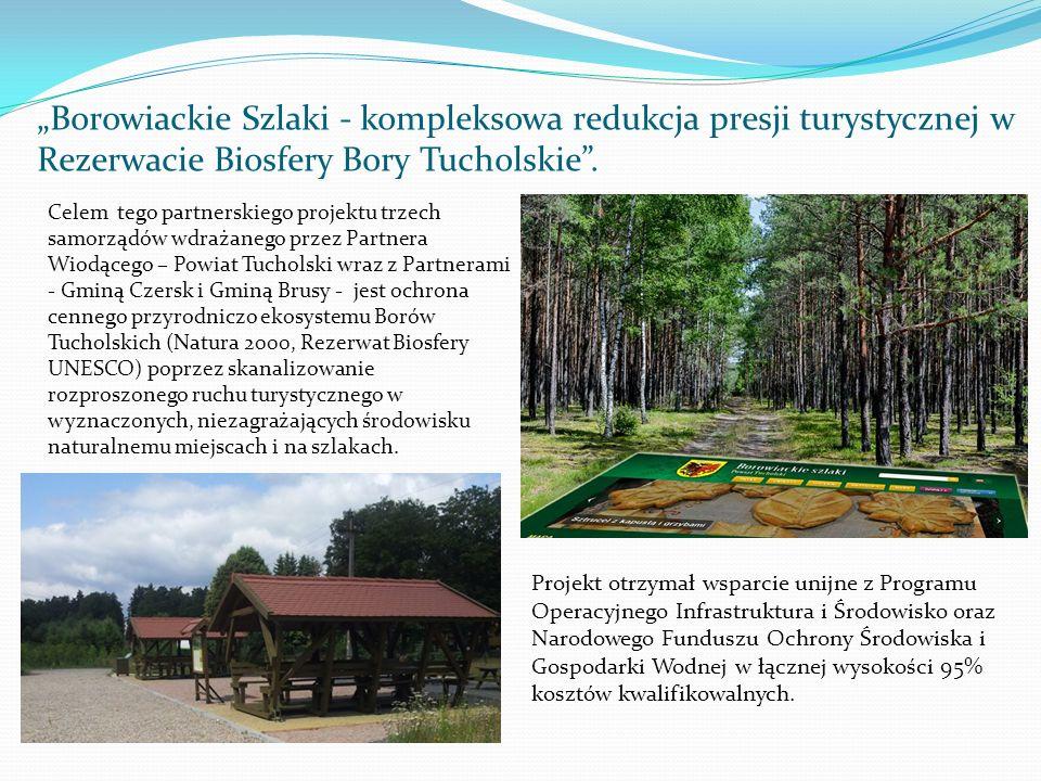 Borowiackie Szlaki - kompleksowa redukcja presji turystycznej w Rezerwacie Biosfery Bory Tucholskie. Celem tego partnerskiego projektu trzech samorząd