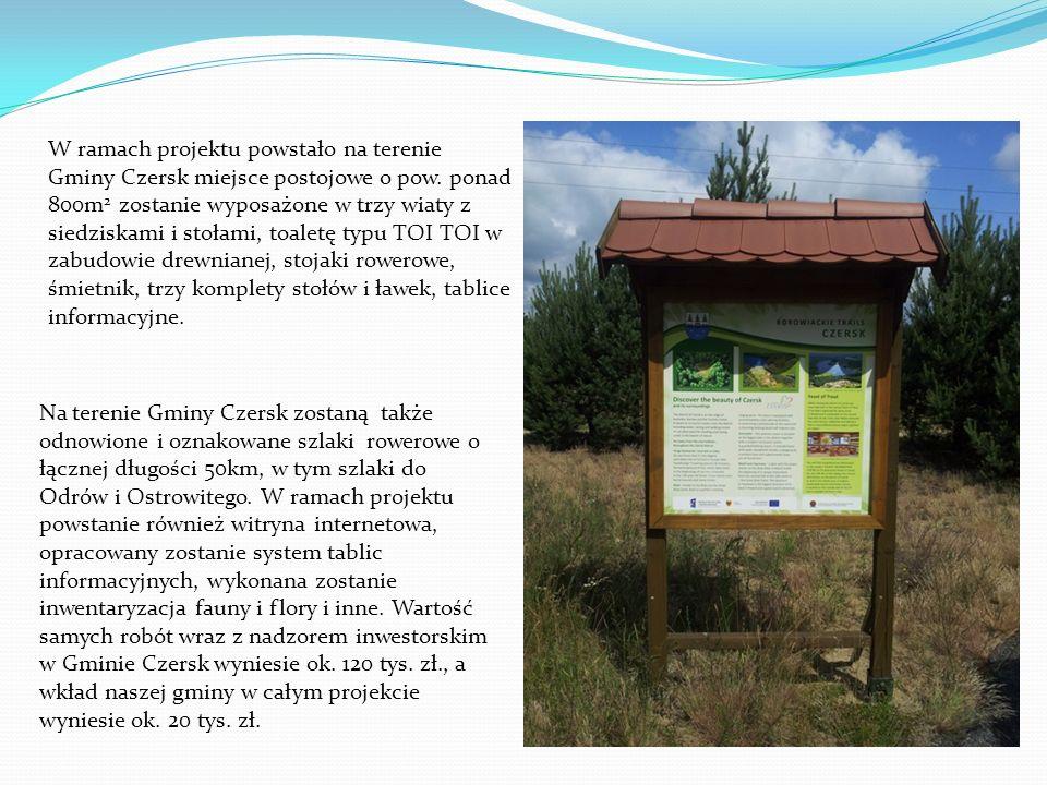 W ramach projektu powstało na terenie Gminy Czersk miejsce postojowe o pow. ponad 800m 2 zostanie wyposażone w trzy wiaty z siedziskami i stołami, toa