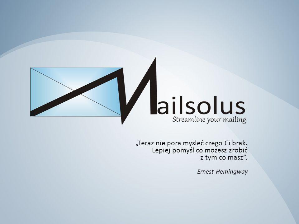 Mailsolus 2013 W przygotowanej dla Państwa ofercie dotyczącej obsługi korespondencji w tym: mass-mailingu, korespondencji przychodzącej oraz zwrotów wykorzystano metodologię Lean, a zaimplementowanie naszych rozwiązań pozwoli na zmniejszenie kosztów operacyjnych procesów biznesowych Państwa Firmy.