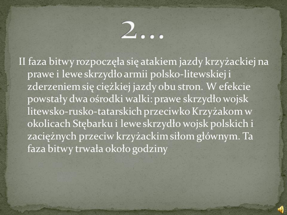 Na początku bitwy lekka jazda litewska i tatarska uderzyła na artylerię i piechotę krzyżacką. Artyleria zakonu zdołała oddać dwie salwy i nie wzięła u