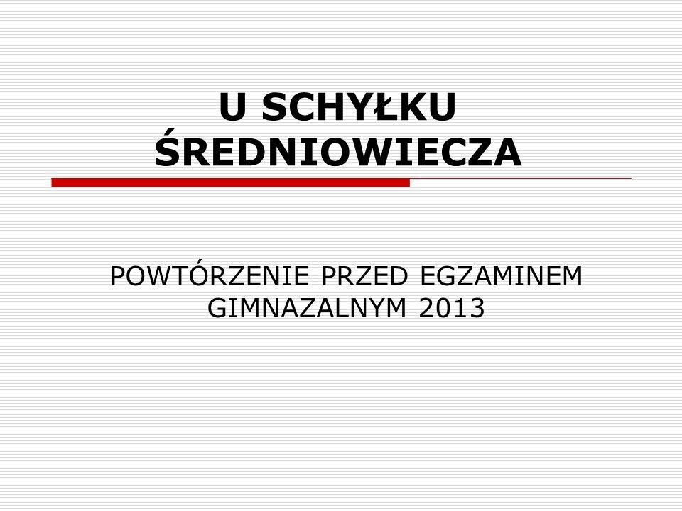 U SCHYŁKU ŚREDNIOWIECZA POWTÓRZENIE PRZED EGZAMINEM GIMNAZALNYM 2013