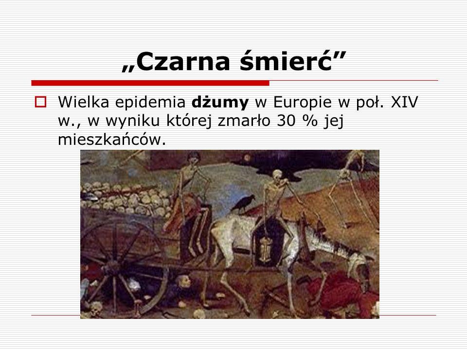Czarna śmierć Wielka epidemia dżumy w Europie w poł. XIV w., w wyniku której zmarło 30 % jej mieszkańców.