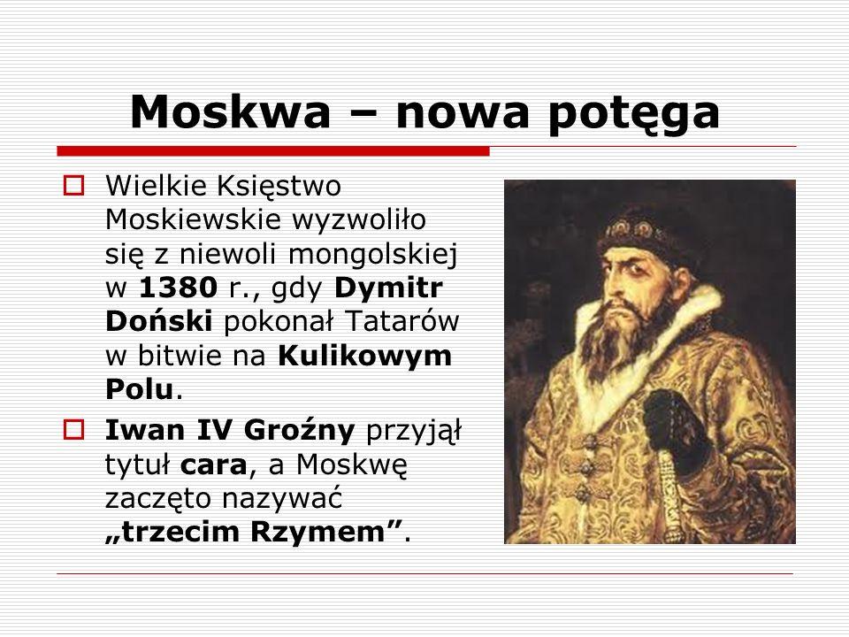 Moskwa – nowa potęga Wielkie Księstwo Moskiewskie wyzwoliło się z niewoli mongolskiej w 1380 r., gdy Dymitr Doński pokonał Tatarów w bitwie na Kulikow