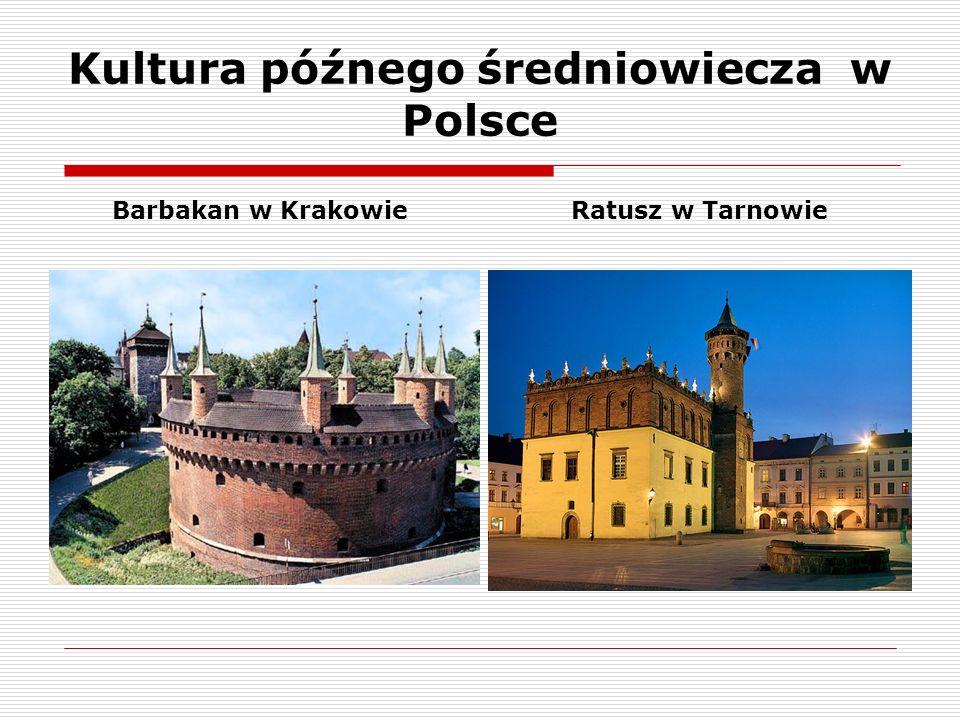 Kultura późnego średniowiecza w Polsce Barbakan w KrakowieRatusz w Tarnowie