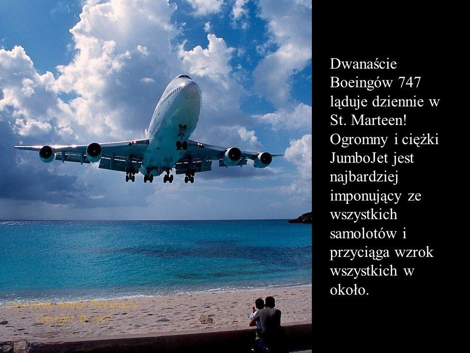 Dwanaście Boeingów 747 ląduje dziennie w St. Marteen! Ogromny i ciężki JumboJet jest najbardziej imponujący ze wszystkich samolotów i przyciąga wzrok