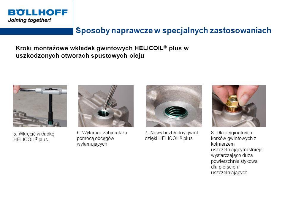 Sposoby naprawcze w specjalnych zastosowaniach Kroki montażowe wkładek gwintowych HELICOIL ® plus w uszkodzonych otworach spustowych oleju 8. Dla oryg