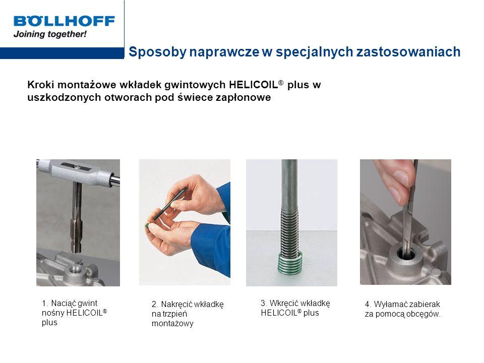 Sposoby naprawcze w specjalnych zastosowaniach Kroki montażowe wkładek gwintowych HELICOIL ® plus w uszkodzonych otworach pod świece zapłonowe 1. Naci