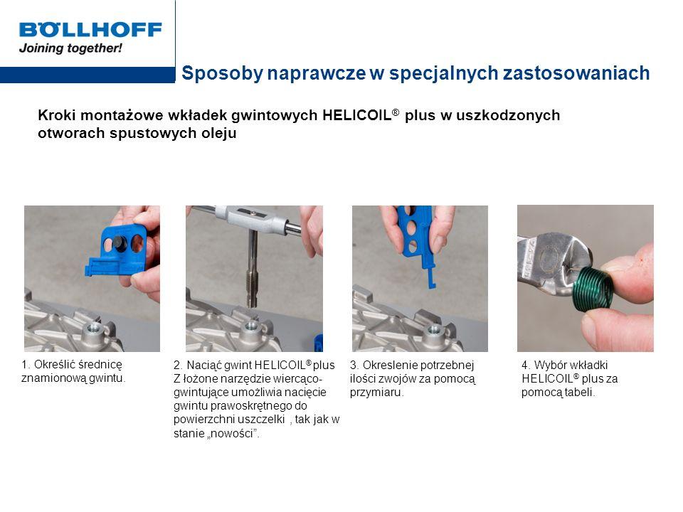 Sposoby naprawcze w specjalnych zastosowaniach Kroki montażowe wkładek gwintowych HELICOIL ® plus w uszkodzonych otworach spustowych oleju 3. Okreslen