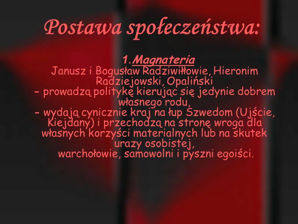 Zdrada magnaterii Początkowo zdezorientowana zdradą magnatów litewskich (Radziwiłłowie) i wielkopolskich (Opalińscy) szlachta sama przyjmując Karola Gustawa jako legalnego króla i traktuje jego wojska bez niechęci.