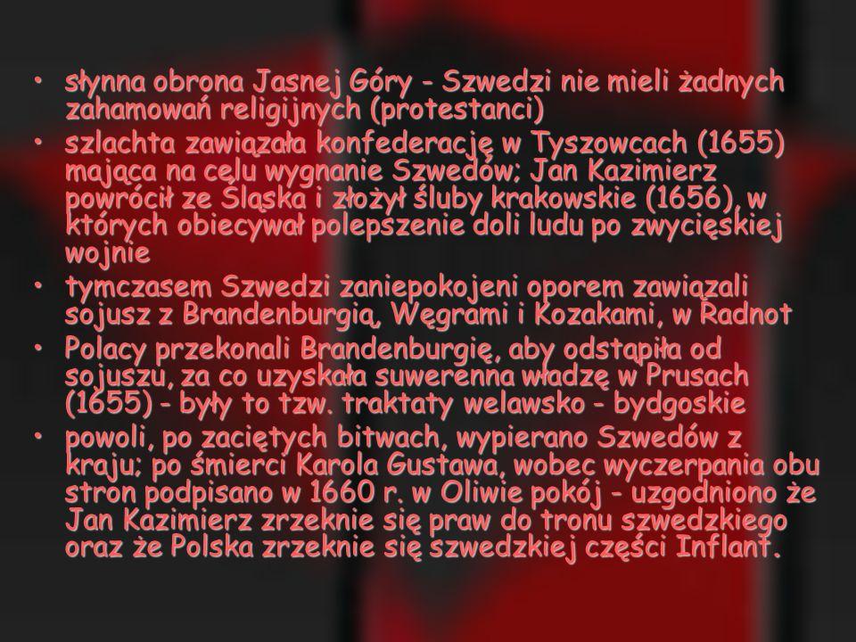 w momencie sukcesów rosyjskich (powstanie Chmielnickiego) na Polskę spadł najazd szwedzki w 1655 rokuw momencie sukcesów rosyjskich (powstanie Chmielnickiego) na Polskę spadł najazd szwedzki w 1655 roku kapitulacja pospolitego ruszenia pod Ujściem w Wielkopolscekapitulacja pospolitego ruszenia pod Ujściem w Wielkopolsce na Litwie w Kiejdanach Radziwiłłowie poddali się oddając się Szwecjina Litwie w Kiejdanach Radziwiłłowie poddali się oddając się Szwecji upadek Warszawy, klęska pod Żarnowcem, obrana Krakowa przez Czarnieckiegoupadek Warszawy, klęska pod Żarnowcem, obrana Krakowa przez Czarnieckiego magnaci, szlachta i wojsko masowo wyrzekali się Jana Kazimierza, który musiał uciekaćmagnaci, szlachta i wojsko masowo wyrzekali się Jana Kazimierza, który musiał uciekać Szwedzi po opanowaniu Polski grabili ją, gwałcili wszelkie prawa i przywileje szlacheckie; opór przeciw Szwedom narastałSzwedzi po opanowaniu Polski grabili ją, gwałcili wszelkie prawa i przywileje szlacheckie; opór przeciw Szwedom narastał pierwsi porwali się przeciw Szwedom chłopi tworząc oddziały partyzanckiepierwsi porwali się przeciw Szwedom chłopi tworząc oddziały partyzanckie