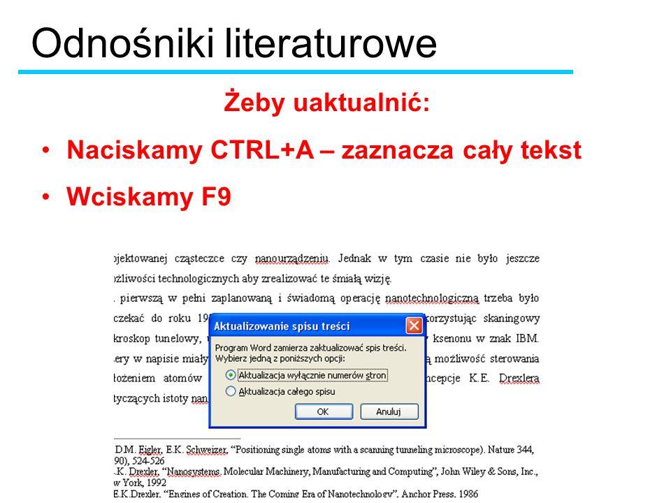 Żeby uaktualnić: Naciskamy CTRL+A – zaznacza cały tekst Wciskamy F9 Odnośniki literaturowe