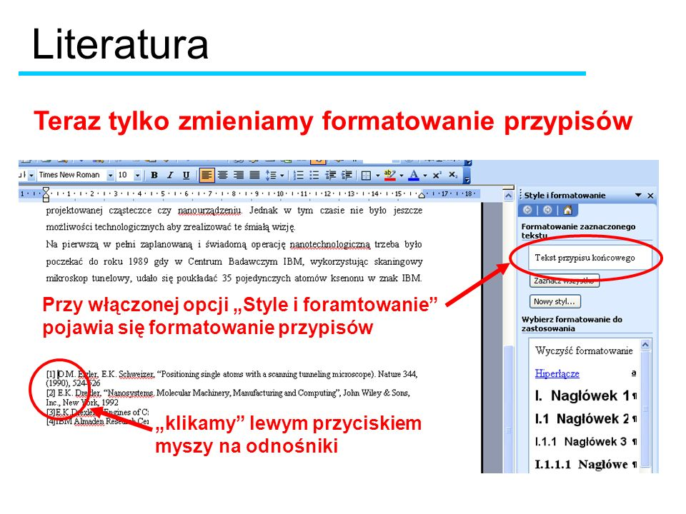 klikamy lewym przyciskiem myszy na odnośniki Przy włączonej opcji Style i foramtowanie pojawia się formatowanie przypisów Literatura Teraz tylko zmieniamy formatowanie przypisów